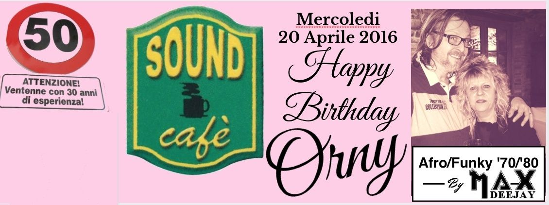 Happy Birthday Orny - Sound Cafè - PARMA - 20 aprile 2016 Comple10