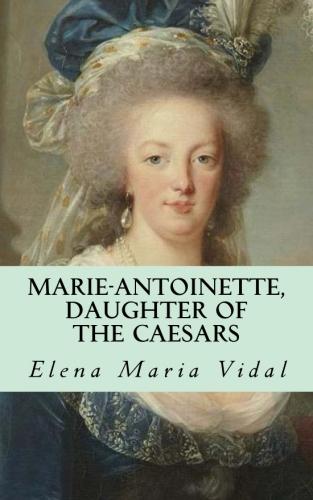 Marie-Antoinette, Daughter of the Caesars de  Elena Maria Vidal  Bookco10