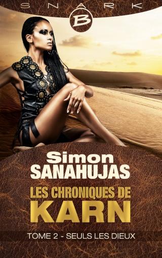 LES CHRONIQUES DE KARN (Tome 2) SEULS LES DIEUX de Simon Sanahujas 1603-k10