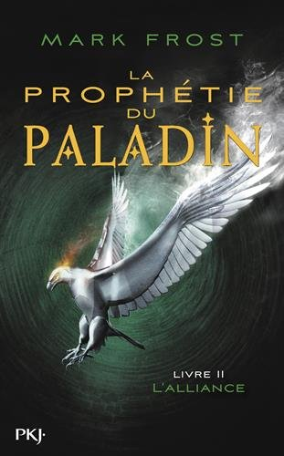 LA PROPHÉTIE DU PALADIN (Tome 2) L'ALLIANCE de Mark Frost 411jga10
