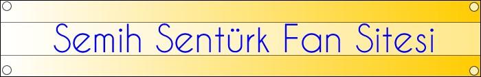 Semih Şentürk Fan Sitesi