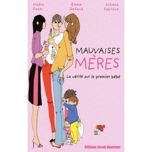 MAUVAISES MERES : LA VERITE SUR LE 1ER BEBE de Nadia Daam, Emma Defaud et Johana Sabroux 51hcqx13