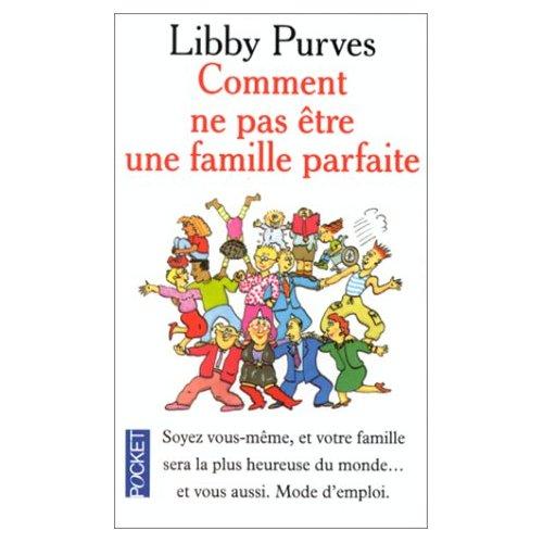 COMMENT NE PAS ETRE UNE FAMILLE PARFAITE de Libby Purves Famill10