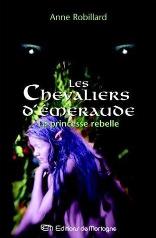[Robillard, Anne] Les Chevaliers D'Emeraude - Tome 4: La Princesse Rebelle La_pri10