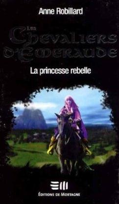 [Robillard, Anne] Les Chevaliers D'Emeraude - Tome 4: La Princesse Rebelle La_pri11