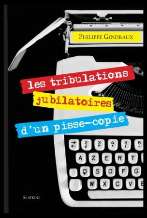 [Editions Slatkine] Les tribulations jubilatoires d'un pisse-copie de Philippe Gindraux Book-010
