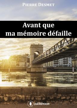 [Editions Publishroom] Avant que ma mémoire défaille de  Pierre Desmet  Cover_11