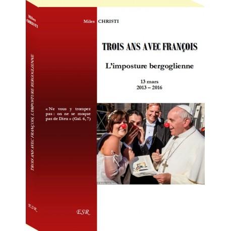 Vient de paraître aux Éditions Saint-Rémi : « Trois ans avec François : l'Imposture bergoglienne » ! Trois-10