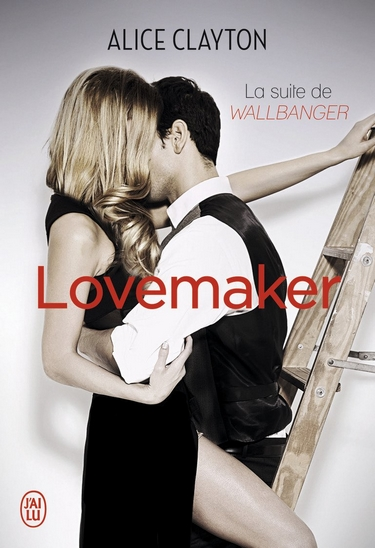 Cocktail (Wallbanger) - Tome 2 : Lovemaker de Alice Clayton Lovema10