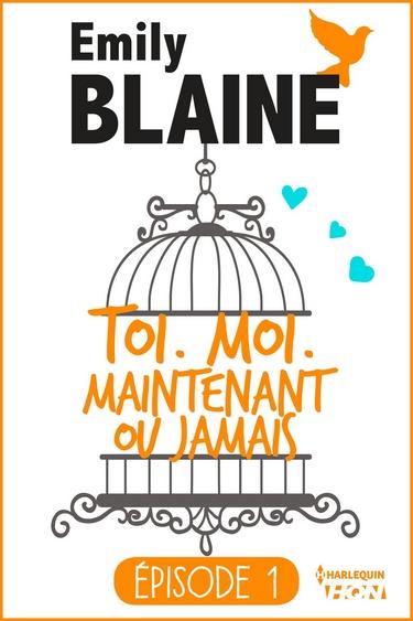 Épisode 1 : Toi, moi, maintenant ou jamais d'Emily Blaine Toi_mo10