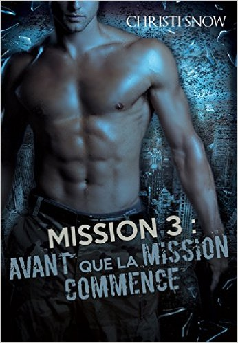 Quand la mission se termine - Tome 3 : Avant que la mission commence de Christi Snow 510r9e10