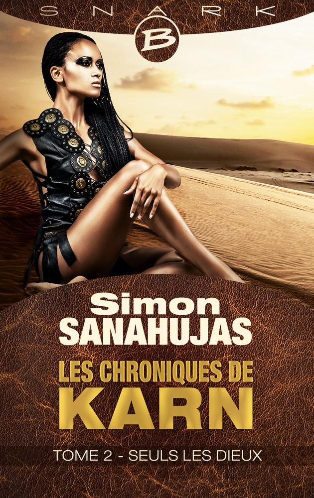 SANAHUJAS Simon - LES CHRONIQUES DE KARN - Tome 2 : Seuls les dieux 1603-k10
