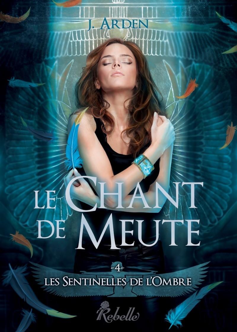 ARDEN J. - LES SENTINELLES DE L'OMBRE - Tome 4 : Le Chant de Meute 81jmb510