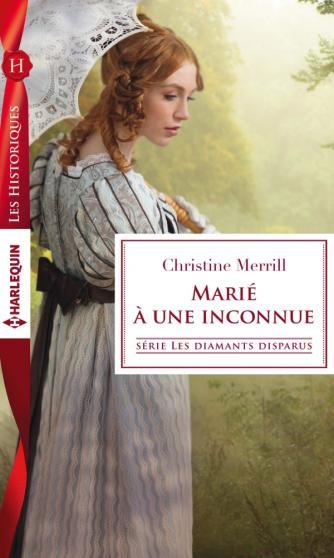 MERRILL Christine - LES DIAMANTS DISPARUS - Tome 1 : Marié à une inconnue 97822813