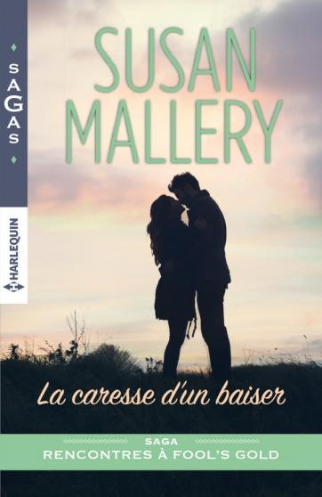 MALLERY Susan - RECONTRES A FOOL'S GOLD - Tome 12 : La caresse d'un baiser  97822821