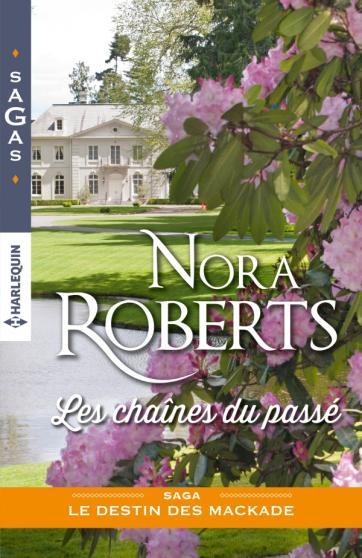 ROBERTS Nora - LES DESTINS DES MACKADE - Tome 3 : Les chaînes du passé Nora10