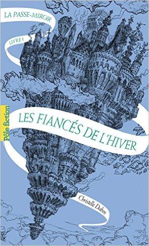 La Passe-Miroir - Tome 1 : Les fiancés de l'hiver de Christelle Dabos 51iy6o10