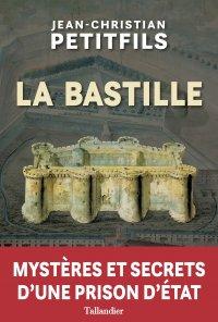 La Bastille, mystères et secrets d'une prison d'état. De Jean-Christian Petitfils 97910210