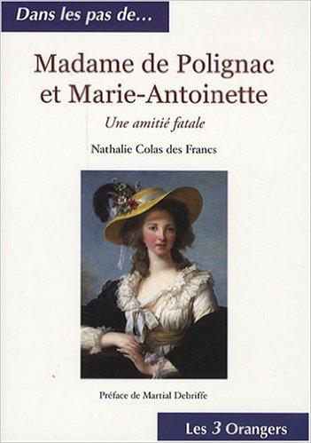 Biographie : Madame de Polignac. De Nathalie Colas des Francs Duches10