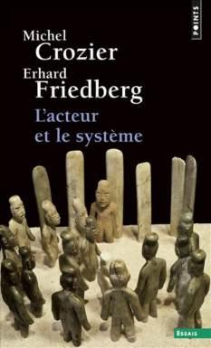 CROZIER M., FRIEDBERG. E., L'Acteur et le système