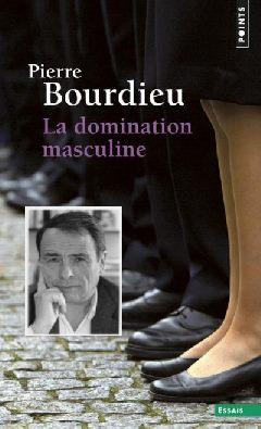Pierre Bourdieu, 1930-2002 La domination masculine
