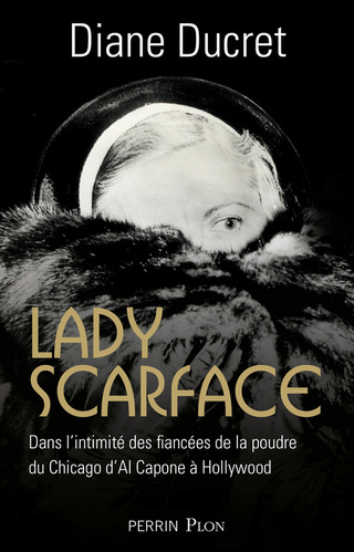Lady Scarface : dans l'intimité des fiancées de la poudre de Diane Ducret 512uyv11