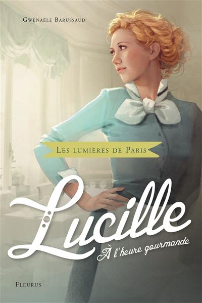 Lucille, à l'heure gourmande de Gwenaële Barussaud Jul10