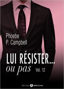 LUI RESISTER ... OU PAS  (Tome 1 à 12) de Phoebe P. Campbell - SAGA Lui-re14