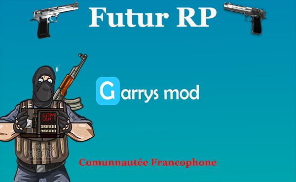 Futur RP | Serveur Francophone - GMOD |