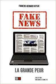 Fake News, la grande peur, par François-Bernard Huygue Fake_n10