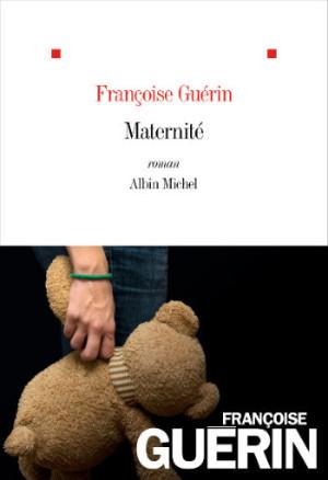 "Chez Albin Michel, ""Maternité"" un roman de Françoise Guérin Franyo10"