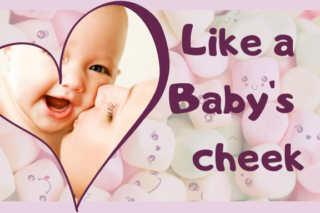 Like a Baby's cheek