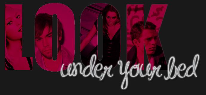 ~ look under your bed. Look10