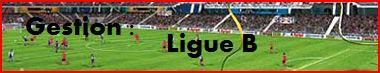 --Gestion Ligue B