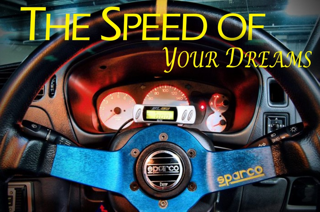 The Speed Of Your Dreams