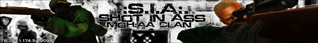 .:S.I.A:. | Shot In Ass | MoH:AA Clan