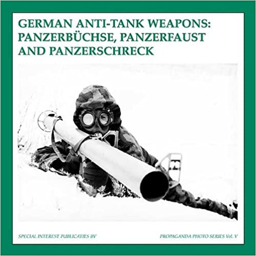 German Anti-Tank Weapons: Panzerbüchse, Panzerfaust and Panzerschreck (The Propaganda Photo Series) by Guus de Vries 51kgrs10