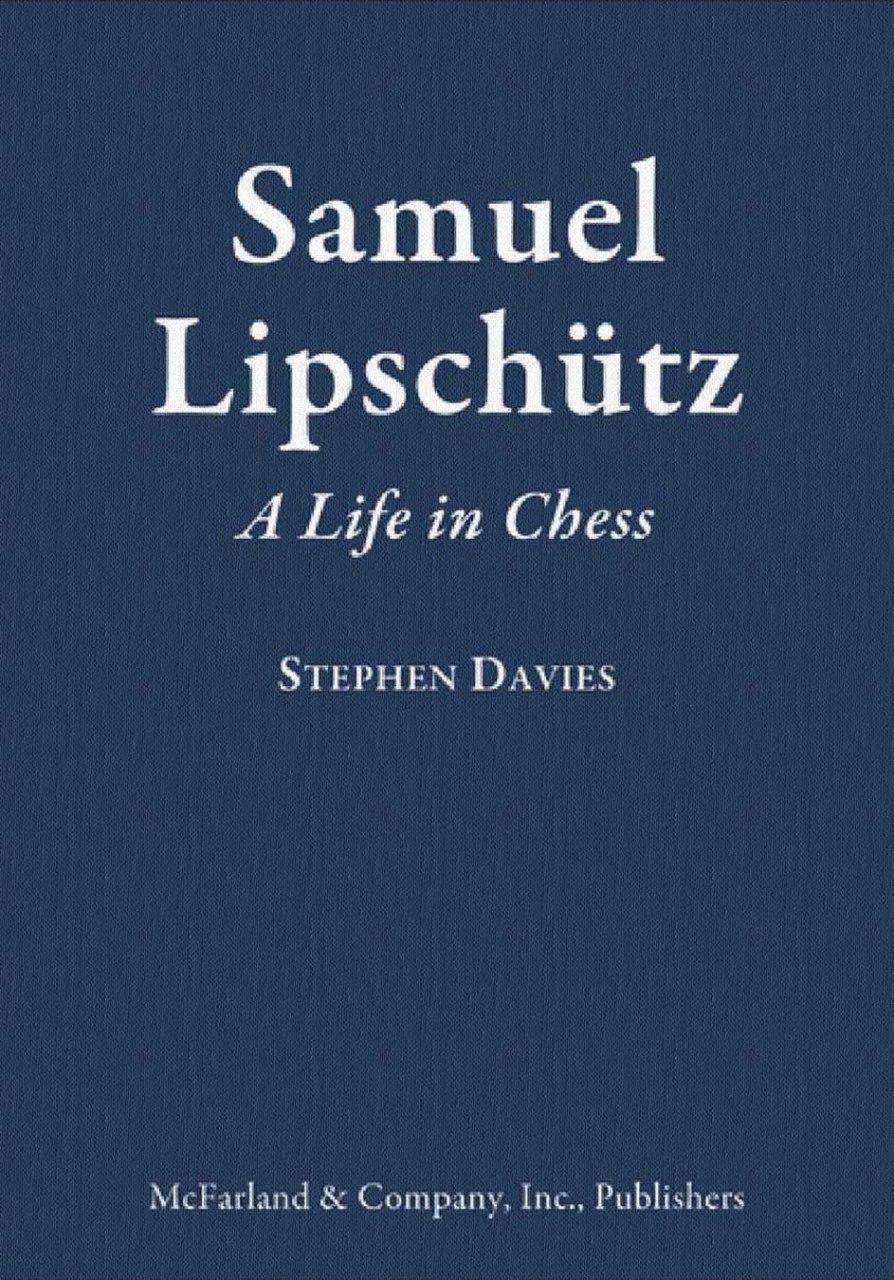 Samuel Lipschutz: A Life in Chess Book by Stephen Davies Img_2032