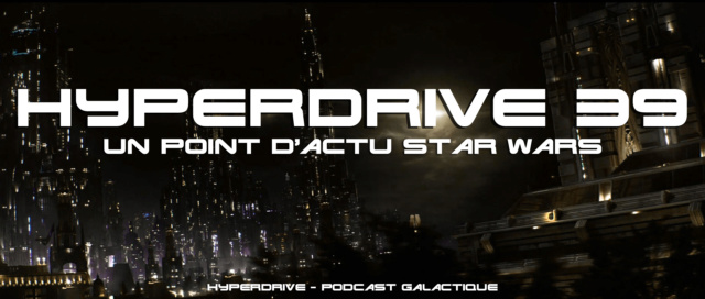 Hyperdrive épisode 39 : Un point d'actu Star Wars ! Visuel17
