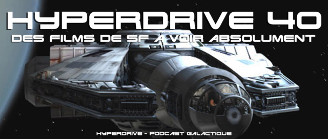 Hyperdrive épisode 40 : 2 films de SF à (re)voir Visuel18