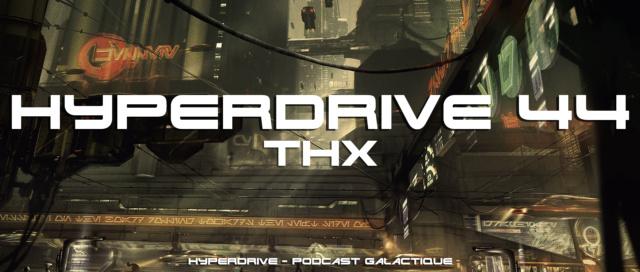 Hyperdrive épisode 44 : THX Visuel21
