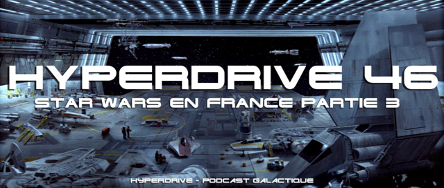 Hyperdrive épisode 46 : Star Wars en France partie 3 Visuel23