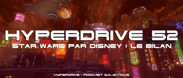 Hyperdrive épisode 52 : Star Wars par Disney, le bilan !  Visuel30