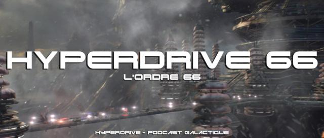 Hyperdrive épisode 66 : l'ordre... 66 Visuel45