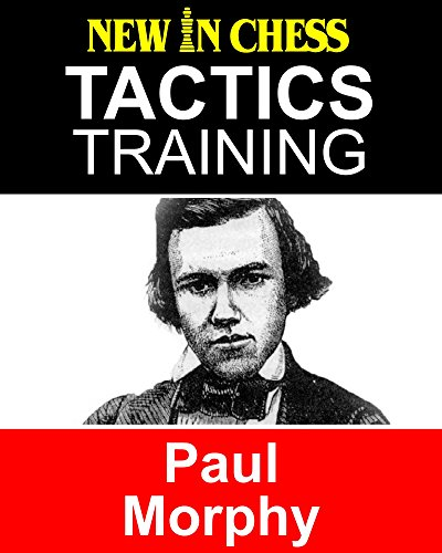 Tactics Training Paul Morphy: How to improve your Chess with Paul Morphy and become a Chess Tactics Master 51lekg10
