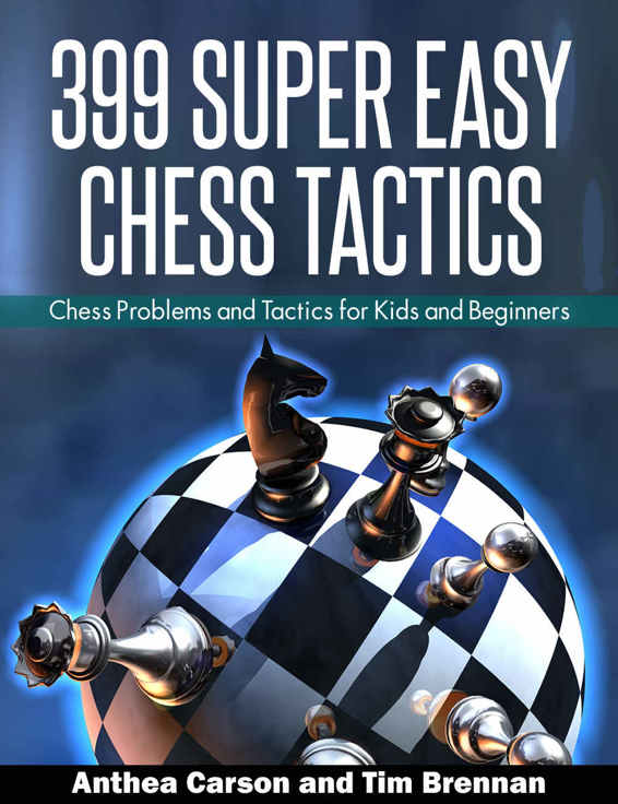 Anthea Carson & Tim Brennan_399 Super Easy Chess Tactics 39910