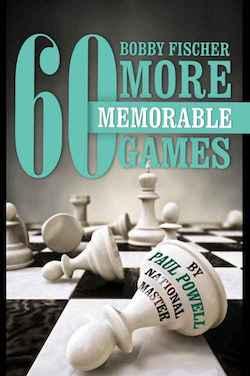 Paul Powell_Bobby Fischers 60 More Memorable Games PDF+ePub Bobby10