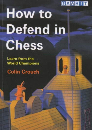Colin Crouch_How to Defend in Chess: Learn from World Champs Cc10