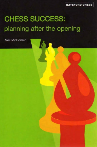 Neil McDonald_Chess Success: Planning After the Opening Chsu10