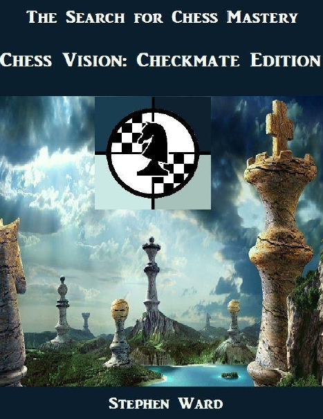 Stephen Ward_The Search for Chess Mastery: Chess Vision and Checkmate edition Cmed10